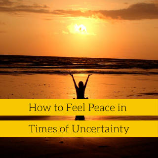 How to feel peace in times of uncertainty